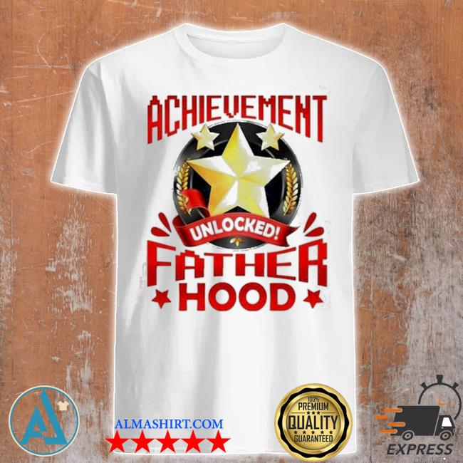 Achievement unlocked fatherhood shirt
