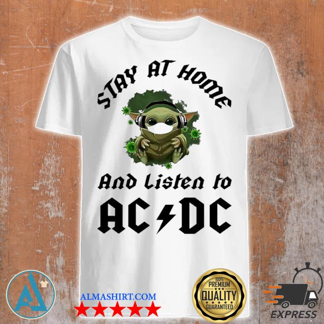 Baby Yoda stay at home and listen to ac ad new 2021 shirt