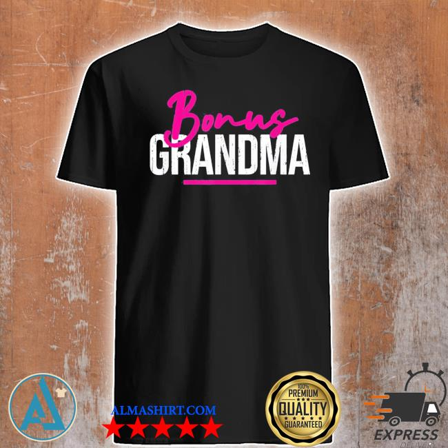 Bonus grandma shirt