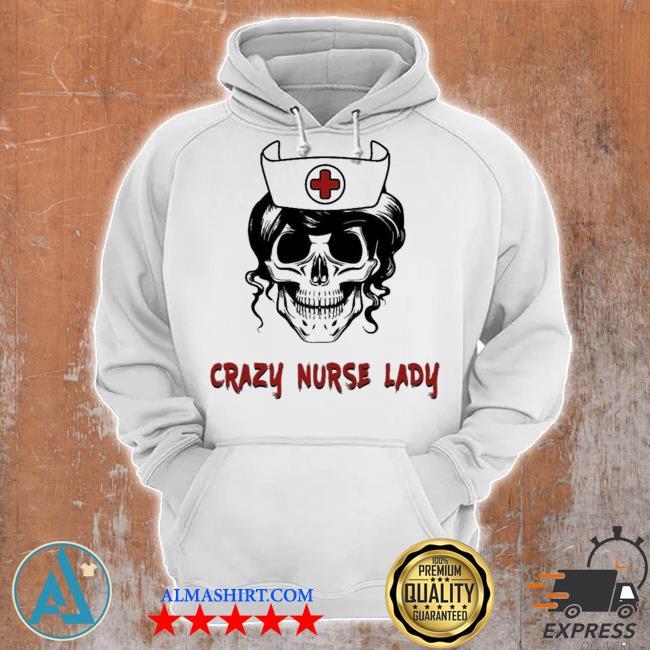 Crazy nurse lady new 2021 s Unisex Hoodie