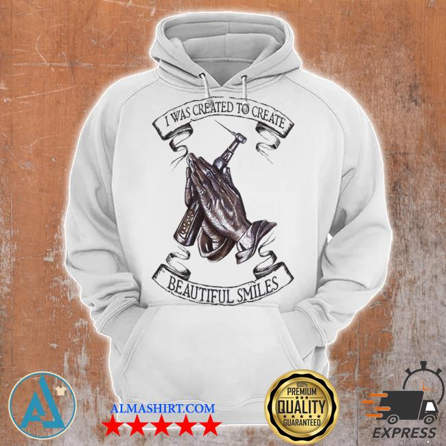 Dental I Was Created To Create Beautiful Smiles limited Shirt Unisex Hoodie