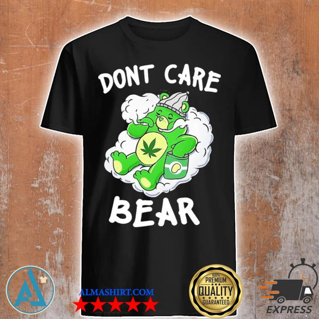 Funny don't care cute bear for weedy essential new 2021 shirt