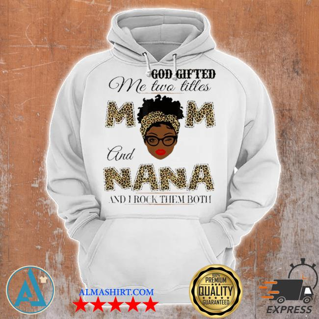God gifted me two titles mom and nana and I rock them both new 2021 s Unisex Hoodie