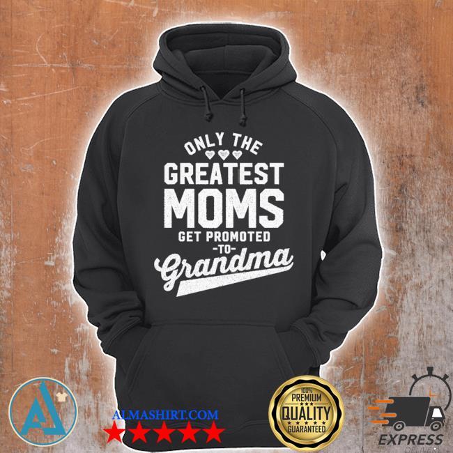 Greatest moms get promoted to grandma grandma to be s Unisex Hoodie
