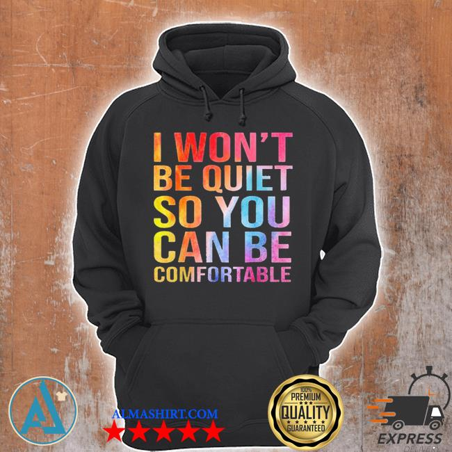 I won't be quiet so you can be comfortable new 2021 s Unisex Hoodie
