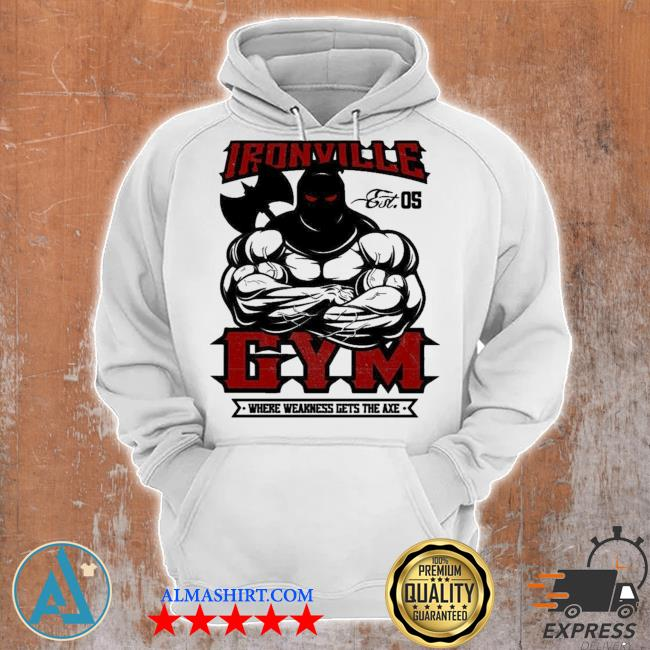 Ironville gym wear weakness gets the axe new 2021 s Unisex Hoodie