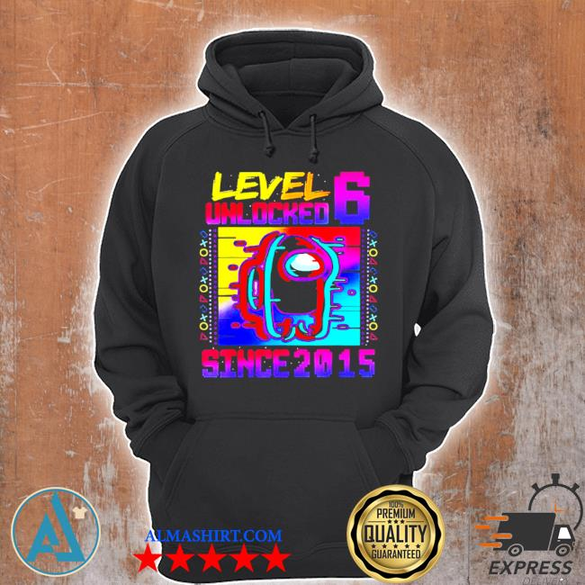 Level 6 unlocked among with us 6th birthday s Unisex Hoodie