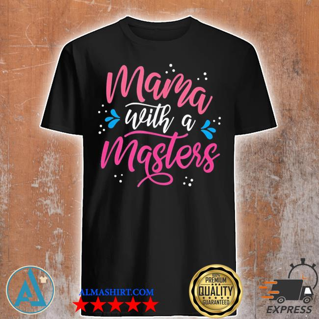 Mama With A Master's Degree Mom Graduation Mother's Day new 2021 shirt
