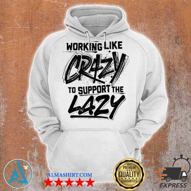 Working like crazy to support the lazy graphics print on back s Unisex Hoodie