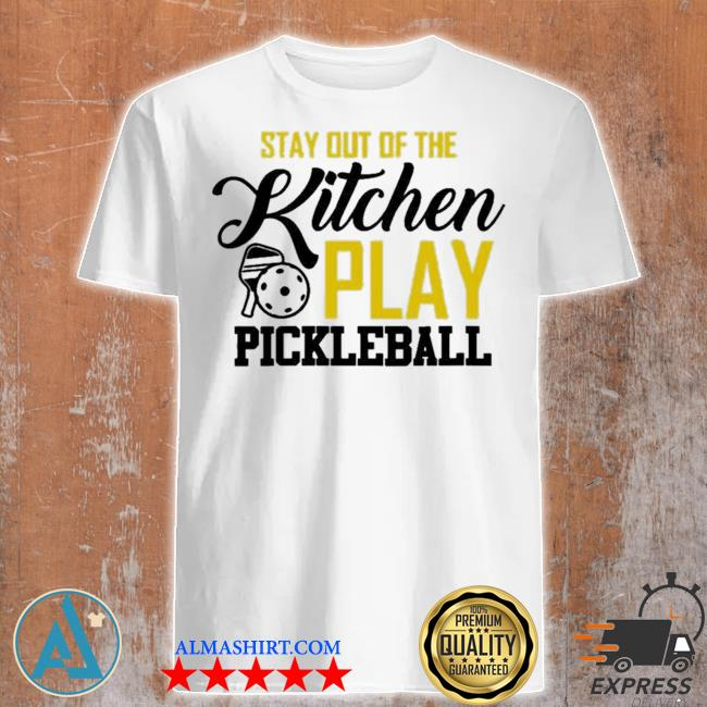 Stay out of the kitchen play pickleball 2021 shirt