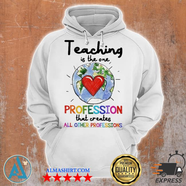 Teacher teaching is the one profession that creates s Unisex Hoodie