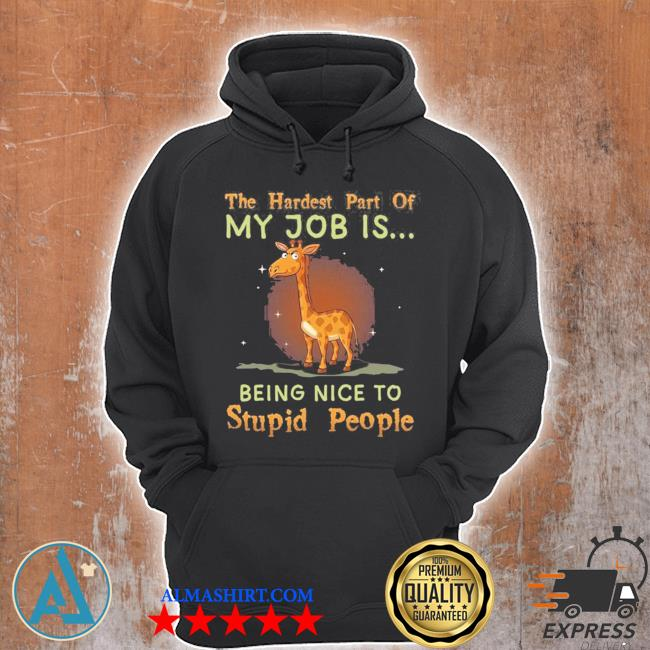 The hardest part of my job is being nice to stupid people new 2021 s Unisex Hoodie