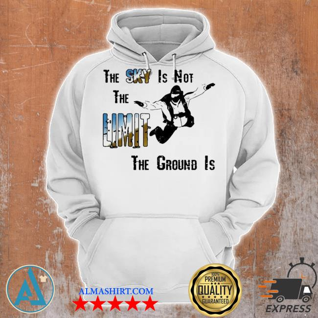 The sky is not the limit the ground is skydiving new 2021 s Unisex Hoodie