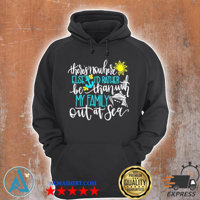 There's nowhere else I'd rather be than with m family out at sea new 2021 s Unisex Hoodie