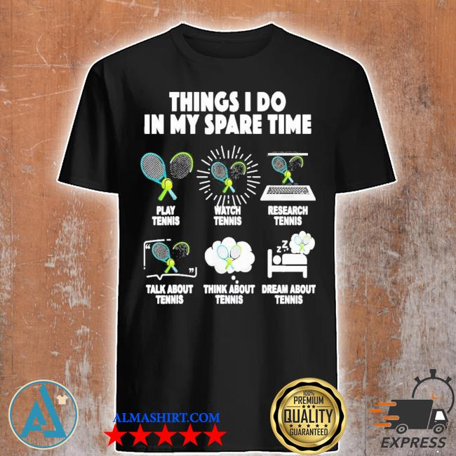 Things I do in my spare time play tennis watch tennis new 2021 shirt