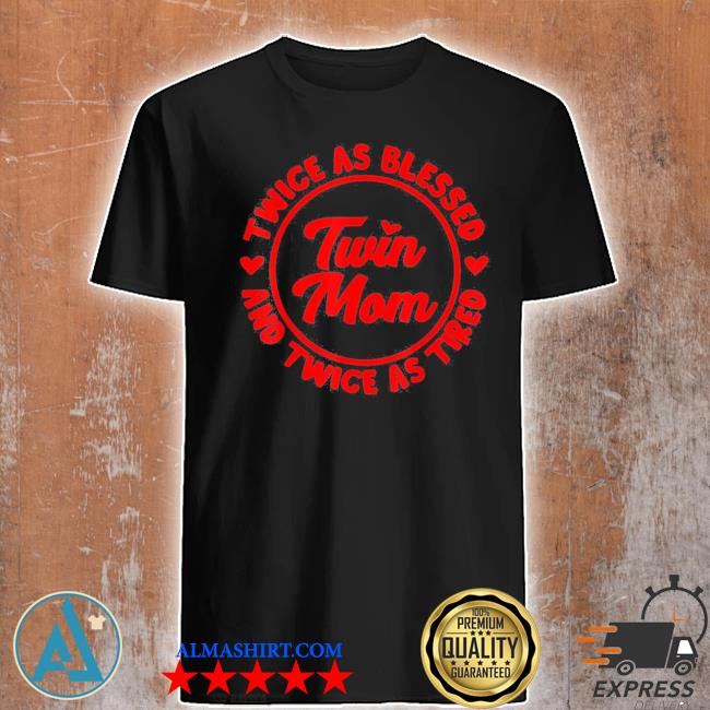 Twin mom cool mother of twins blessed shirt