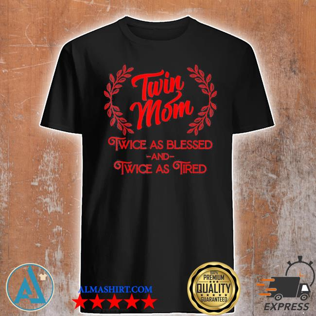 Twin mom twice as blessed and twice as tired new 2021 shirt