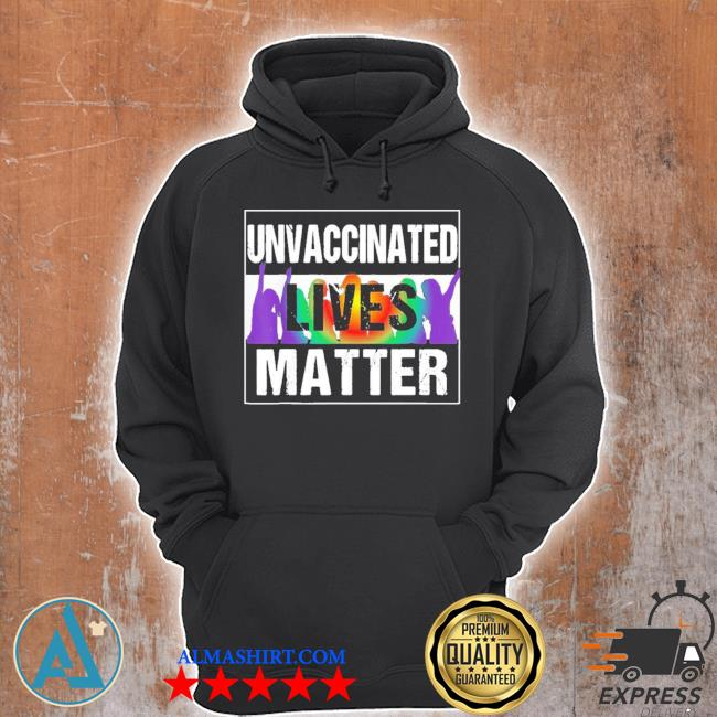 Unvaccinated lives matter new 2021 s Unisex Hoodie