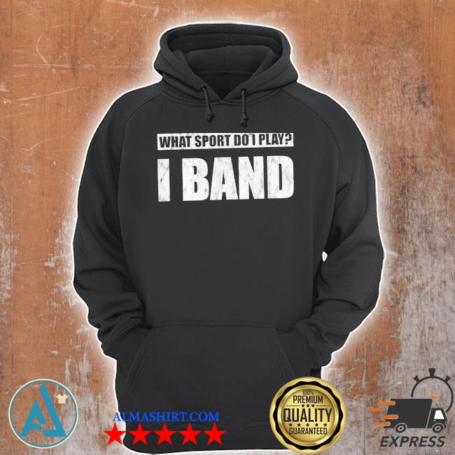What sport do I play I band new 2021 s Unisex Hoodie