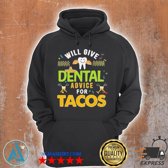 Will give dental advice for tacos new 2021 s Unisex Hoodie