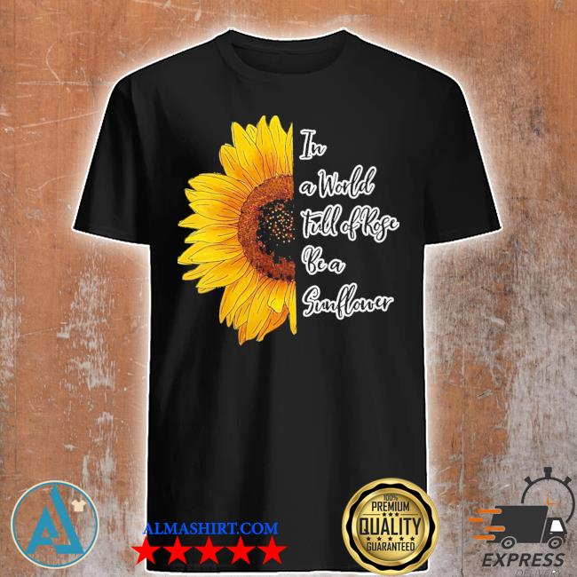 Womens in a world full of roses be a sunflower new 2021 shirt