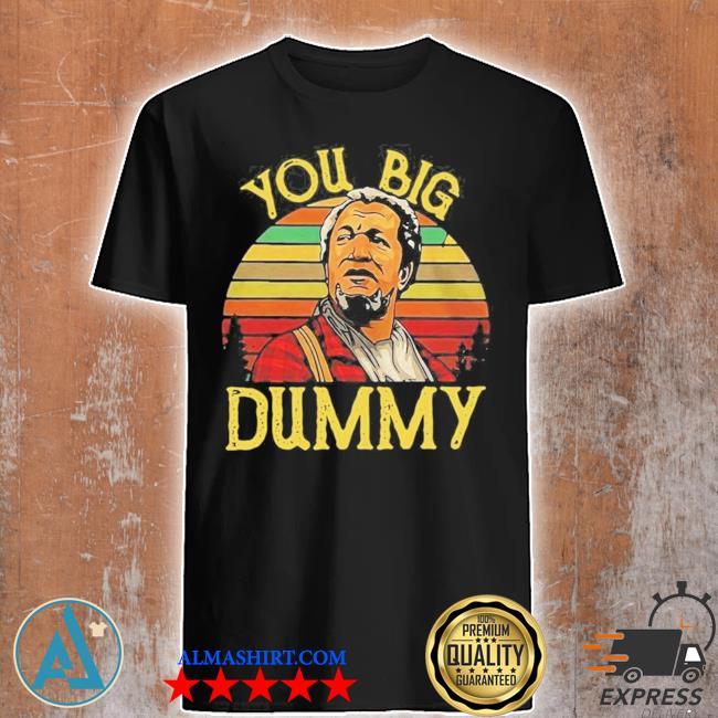 You big dummy new 2021 shirt
