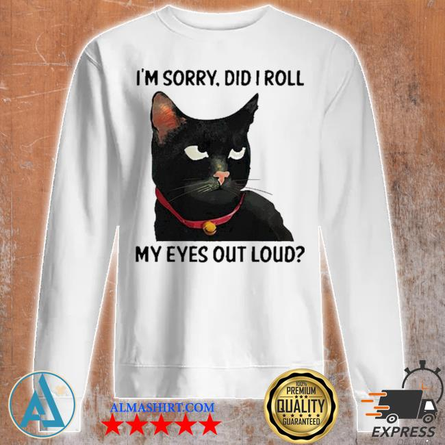 Cat I'm sorry did I roll my eyes out loud new 2021 s Unisex sweatshirt