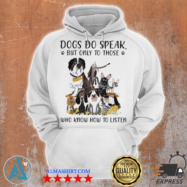 Dogs do speak but only to those who know how to listen new 2021 s Unisex Hoodie