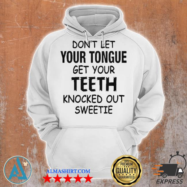 Don't let your tongue get yourth knocked out sweetie s Unisex Hoodie
