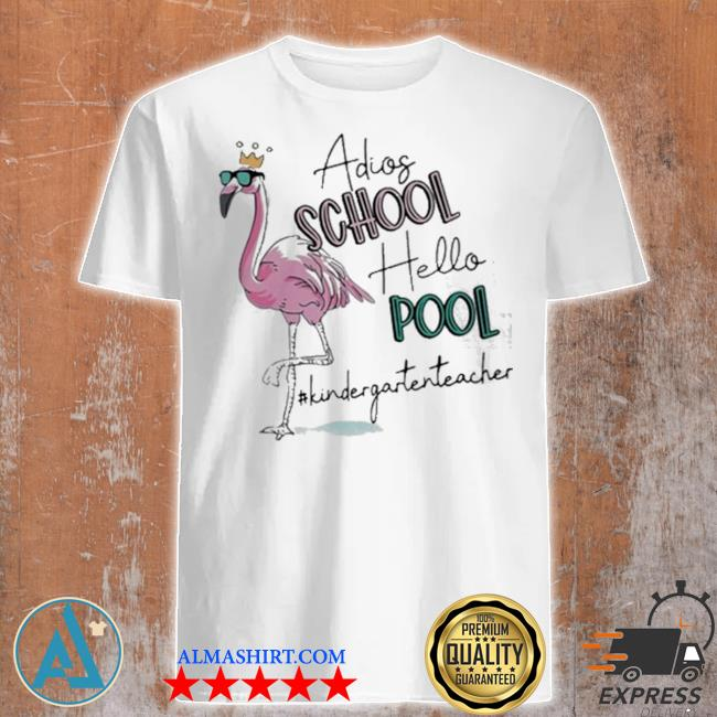 Flamingo adios school hello pool kindergarten teacher shirt