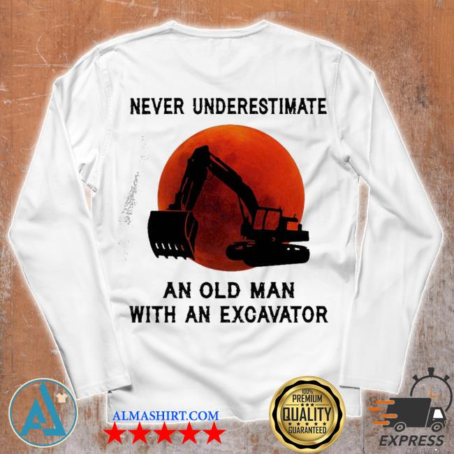 Funny never underestimate an old man with an excavator s Unisex longsleeve