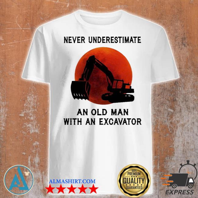 Funny never underestimate an old man with an excavator shirt