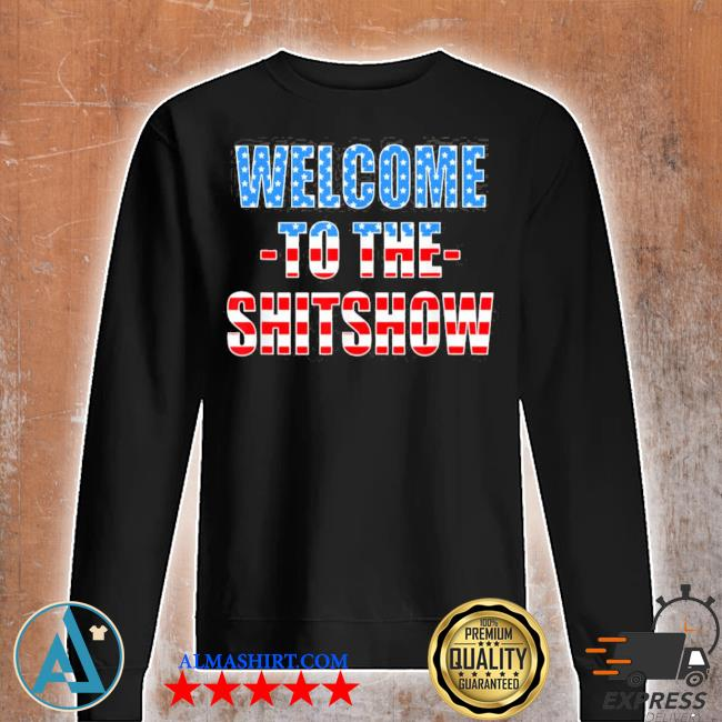 Funny welcome to the shitshow usa flag us show design new 2021 s Unisex sweatshirt
