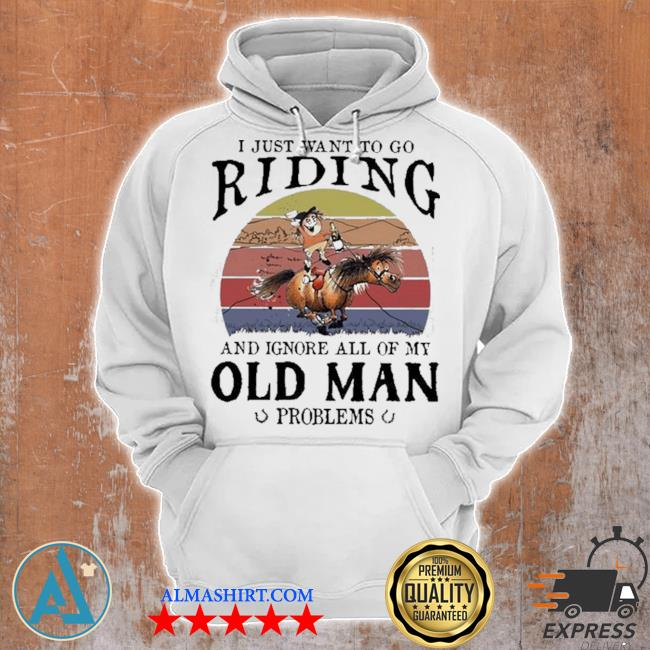 Horse I just want to go riding and ignore all of my old man problems s Unisex Hoodie