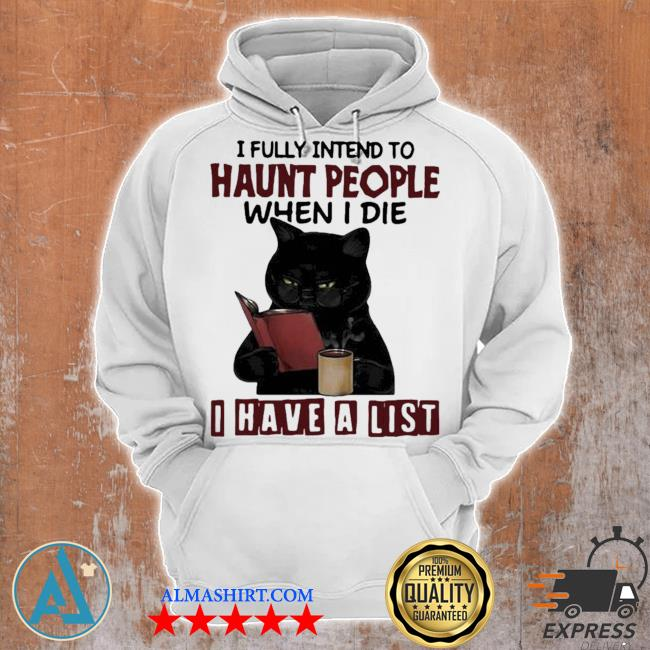 I fully intend to haunt people when I die I have a list black cat new 2021 s Unisex Hoodie