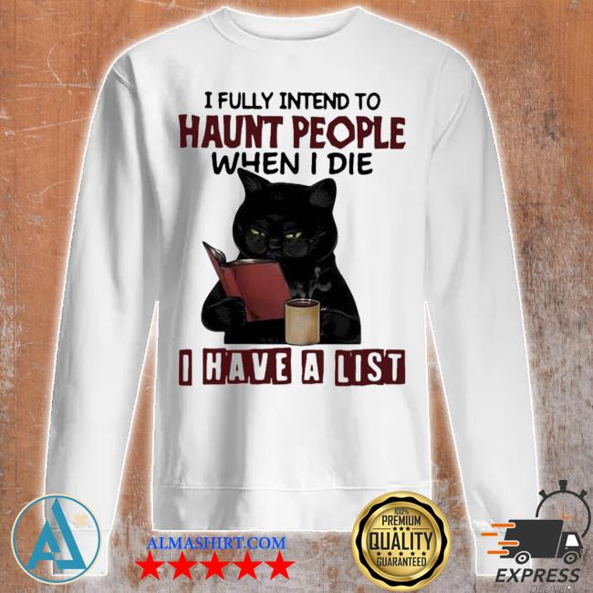 I fully intend to haunt people when I die I have a list black cat new 2021 s Unisex sweatshirt