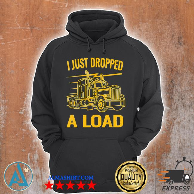 I just dropped a load funny trucker vintage truck driver classic s Unisex Hoodie