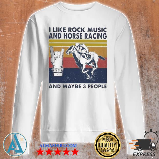 I like rock music and horse racing and maybe 3 people vintage s Unisex sweatshirt