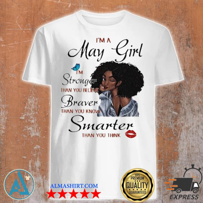 I'm a may girl I'm stronger than you believe braver than you know smarter new 2021 than you think shirt