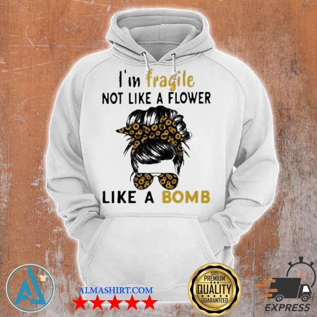 I'm fragile like a bomb sunflower s Unisex Hoodie
