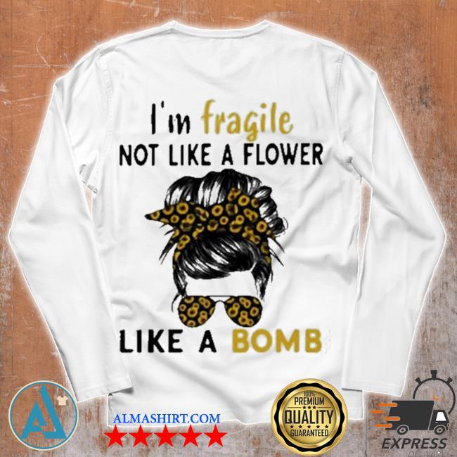 I'm fragile like a bomb sunflower s Unisex longsleeve