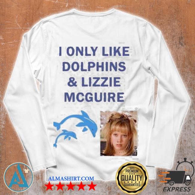 I only like dolphins and lizzie mcguire s Unisex longsleeve