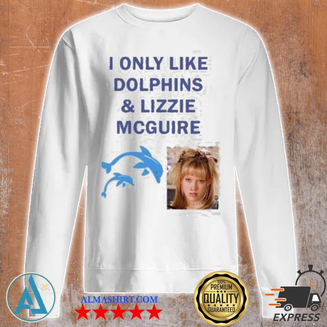 I only like dolphins and lizzie mcguire s Unisex sweatshirt