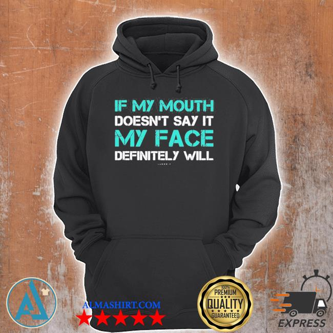 If my mouth doesn't say it my face definitely will funny new s Unisex Hoodie