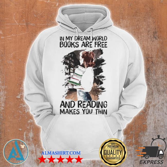 In my dream world books are free and reading makes you thin s Unisex Hoodie