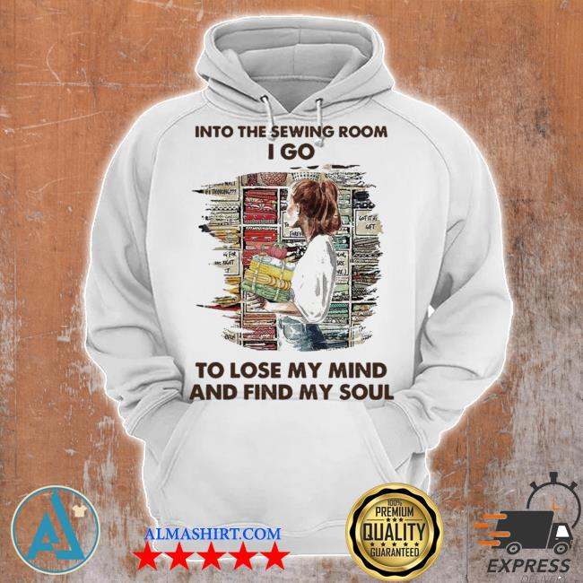 Into the sewing room I go to lose my mind and find my soul new 2021 s Unisex Hoodie