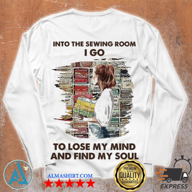 Into the sewing room I go to lose my mind and find my soul new 2021 s Unisex longsleeve
