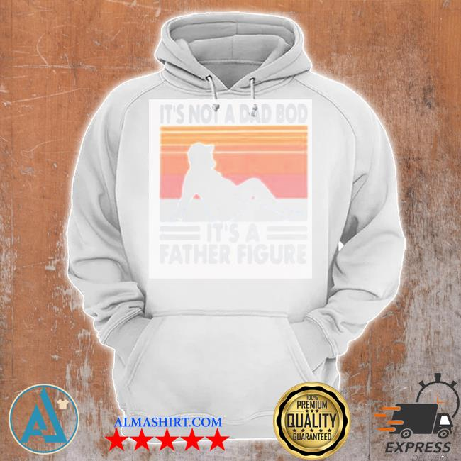 It's not a dad bod it's a father figure vintage new 2021 s Unisex Hoodie
