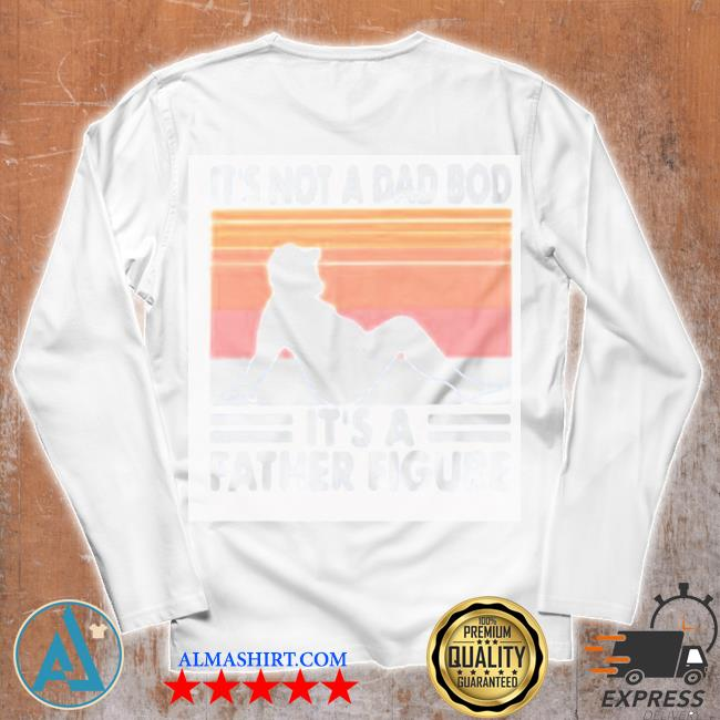 It's not a dad bod it's a father figure vintage new 2021 s Unisex longsleeve