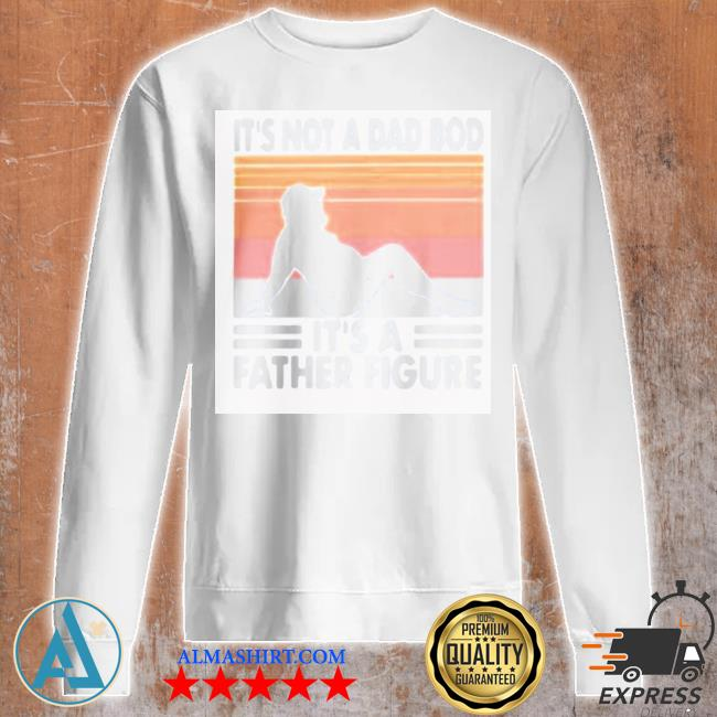 It's not a dad bod it's a father figure vintage new 2021 s Unisex sweatshirt